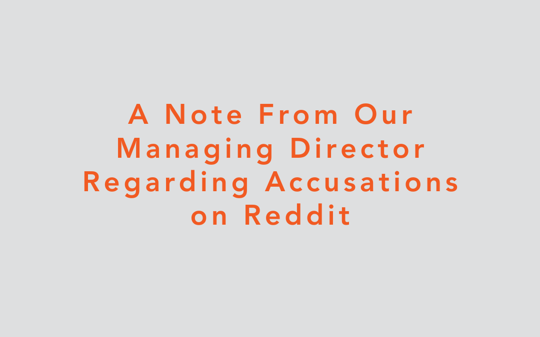 A Note From Our Managing Director Regarding Accusations on Reddit